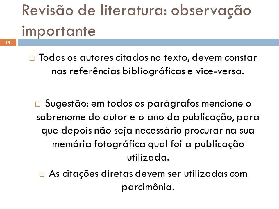 Revisão de literatura: observação importante  Todos os autores citados no texto, devem constar nas referências bibliográficas e vice-versa.  Sugestã