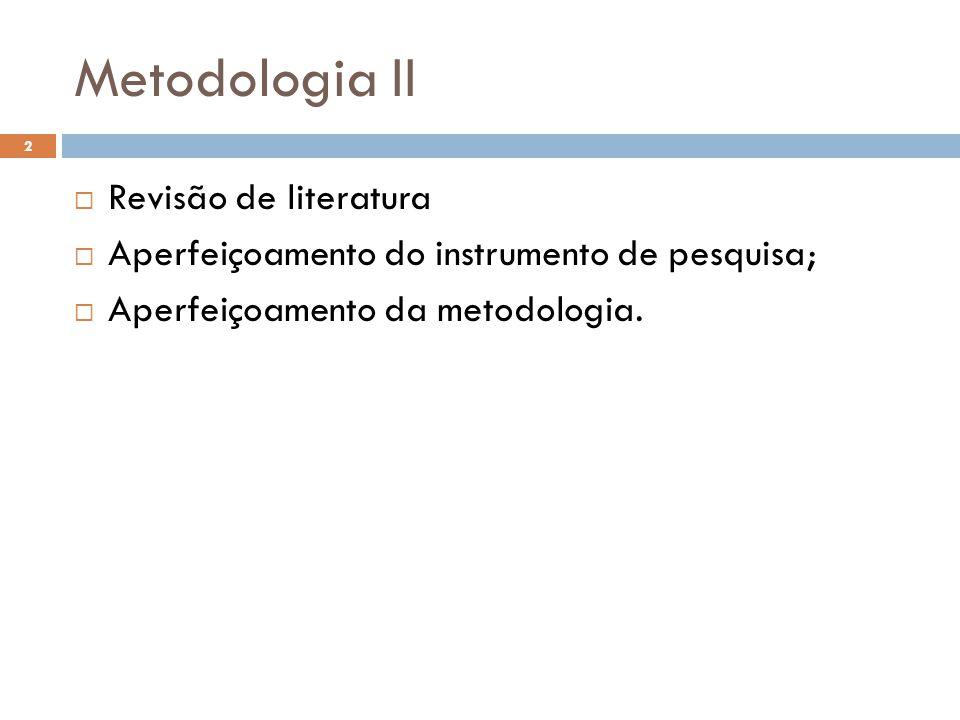 Metodologia II  Revisão de literatura  Aperfeiçoamento do instrumento de pesquisa;  Aperfeiçoamento da metodologia. 2