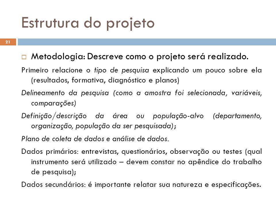 Estrutura do projeto  Metodologia: Descreve como o projeto será realizado. Primeiro relacione o tipo de pesquisa explicando um pouco sobre ela (resul