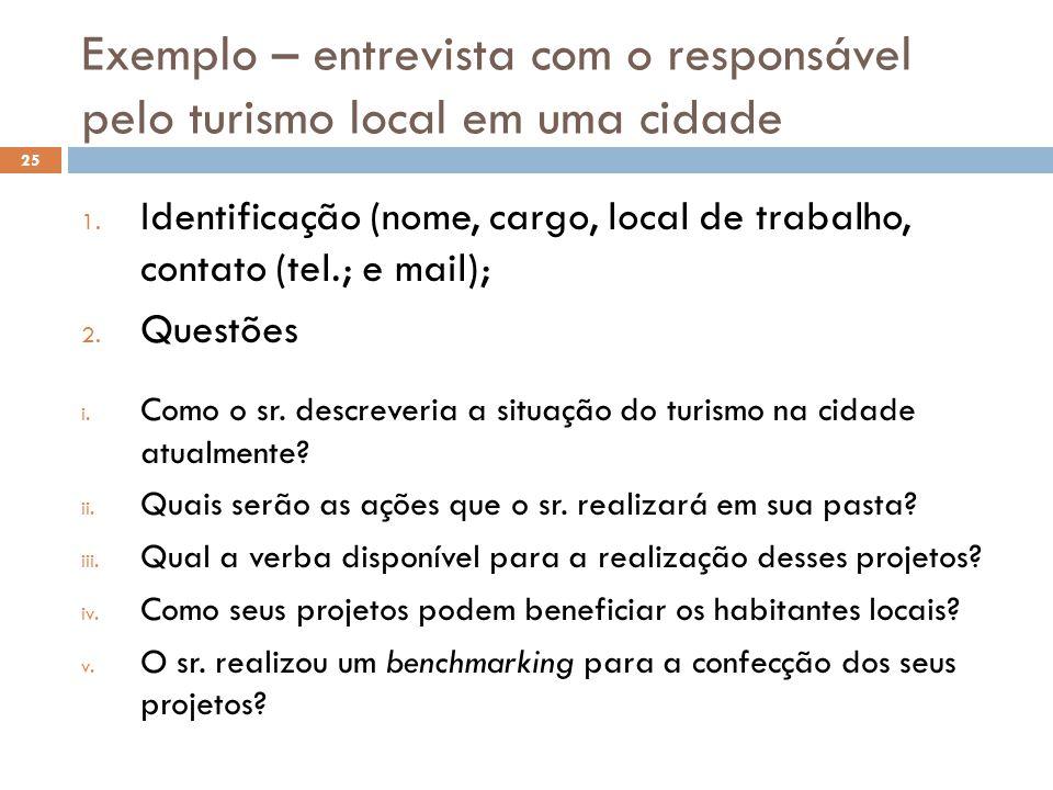 Exemplo – entrevista com o responsável pelo turismo local em uma cidade 1. Identificação (nome, cargo, local de trabalho, contato (tel.; e mail); 2. Q