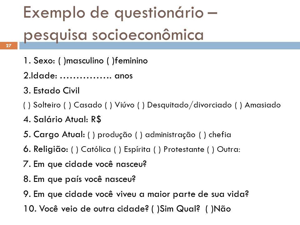 Exemplo de questionário – pesquisa socioeconômica 1. Sexo: ( )masculino ( )feminino 2.Idade: ……………. anos 3. Estado Civil ( ) Solteiro ( ) Casado ( ) V