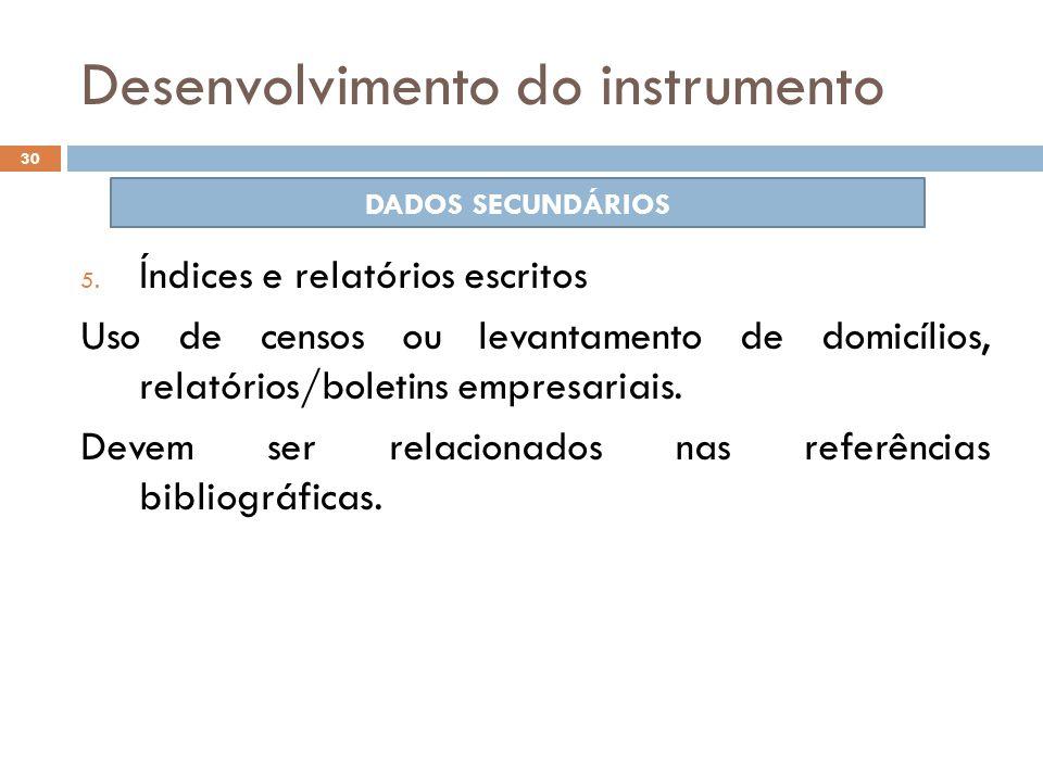Desenvolvimento do instrumento 5. Índices e relatórios escritos Uso de censos ou levantamento de domicílios, relatórios/boletins empresariais. Devem s