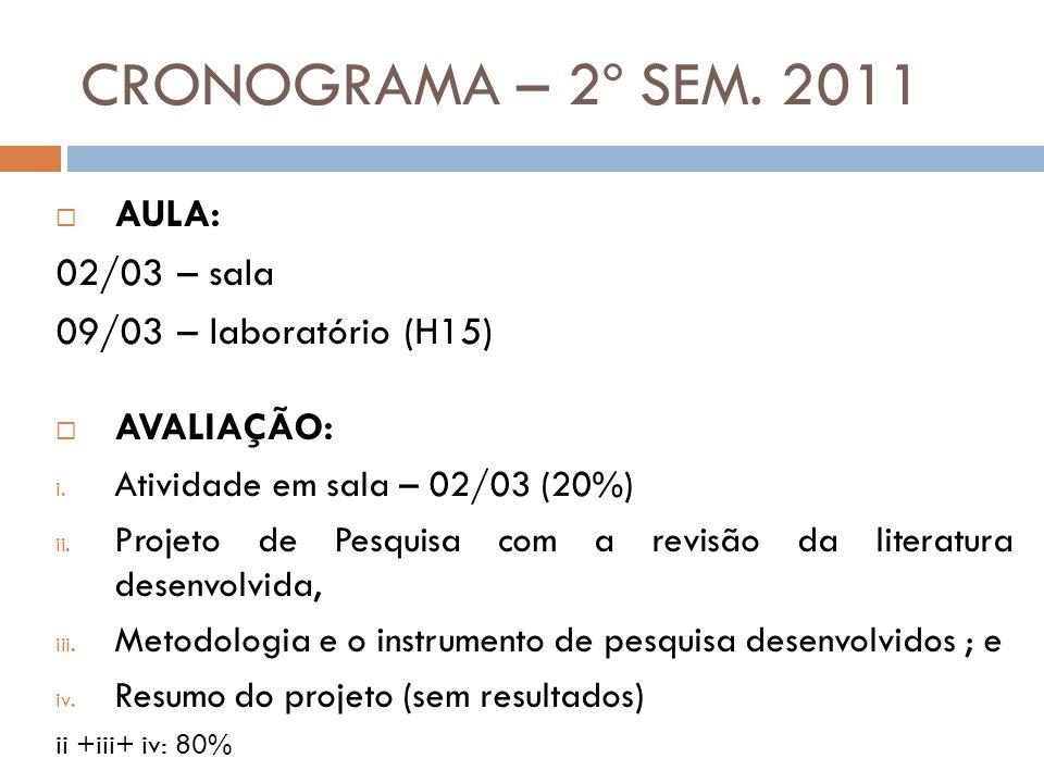 CRONOGRAMA – 2º SEM. 2011  AULA: 02/03 – sala 09/03 – laboratório (H15)  AVALIAÇÃO: i. Atividade em sala – 02/03 (20%) ii. Projeto de Pesquisa com a