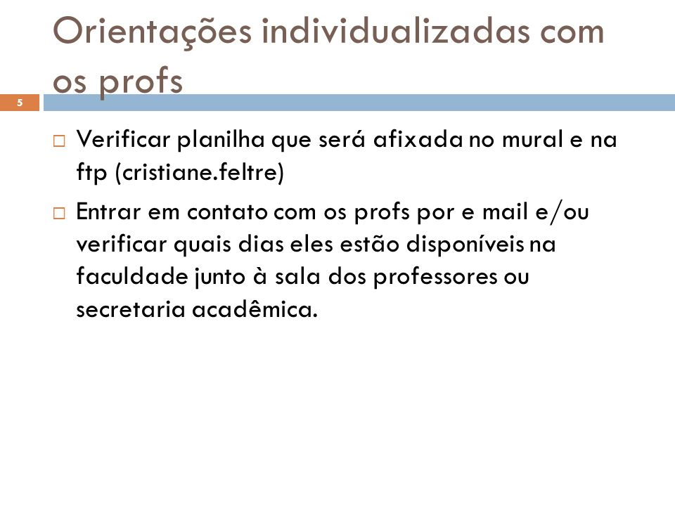 Orientações individualizadas com os profs  Verificar planilha que será afixada no mural e na ftp (cristiane.feltre)  Entrar em contato com os profs