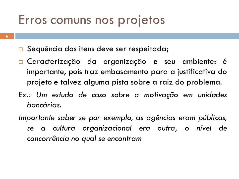 Erros comuns nos projetos  Sequência dos itens deve ser respeitada;  Caracterização da organização e seu ambiente: é importante, pois traz embasamen