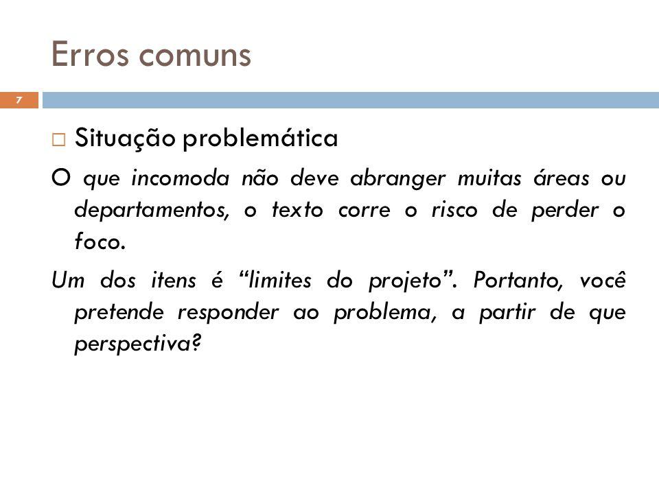 Erros comuns  Situação problemática O que incomoda não deve abranger muitas áreas ou departamentos, o texto corre o risco de perder o foco. Um dos it