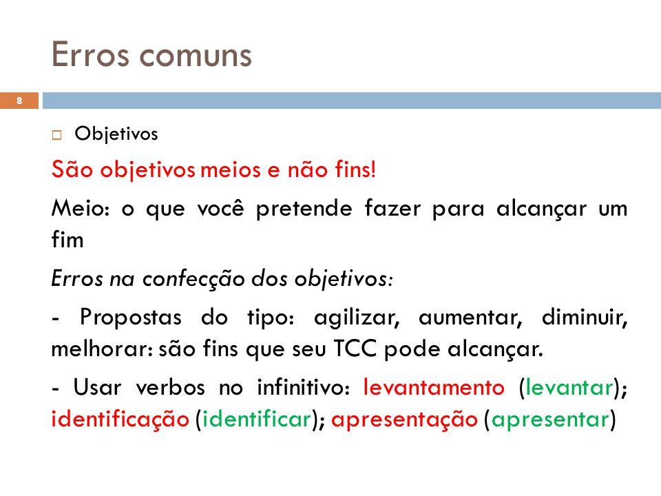 Erros comuns  Justificativa: O por que de uma proposta ser importante pode ser definida sob três pontos de vista (ROESCH, 1999):  Viabilidade;  Importância;  Oportunidade.