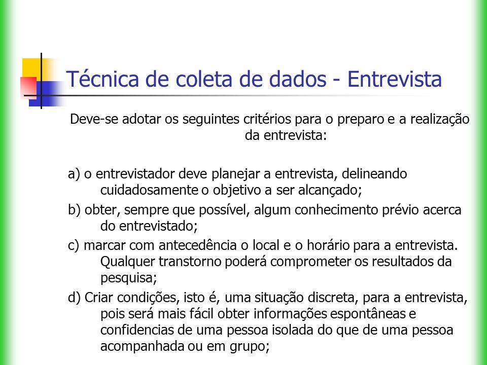 Técnica de coleta de dados - Entrevista Deve-se adotar os seguintes critérios para o preparo e a realização da entrevista: a) o entrevistador deve pla
