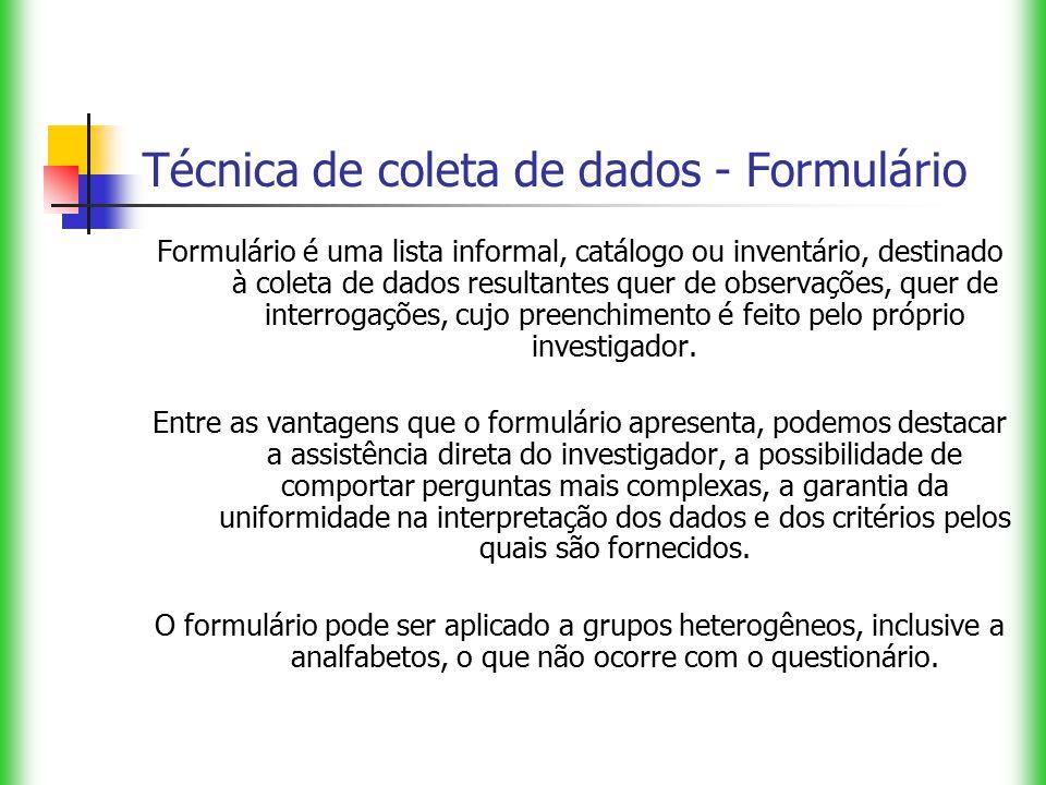 Técnica de coleta de dados - Formulário Formulário é uma lista informal, catálogo ou inventário, destinado à coleta de dados resultantes quer de obser