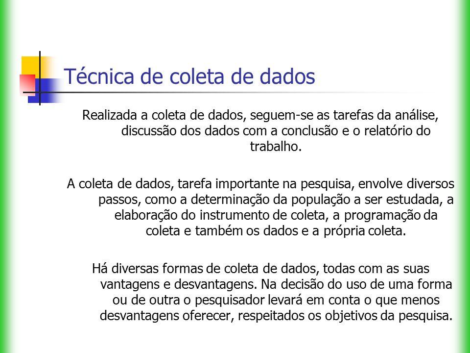 Técnica de coleta de dados Realizada a coleta de dados, seguem-se as tarefas da análise, discussão dos dados com a conclusão e o relatório do trabalho