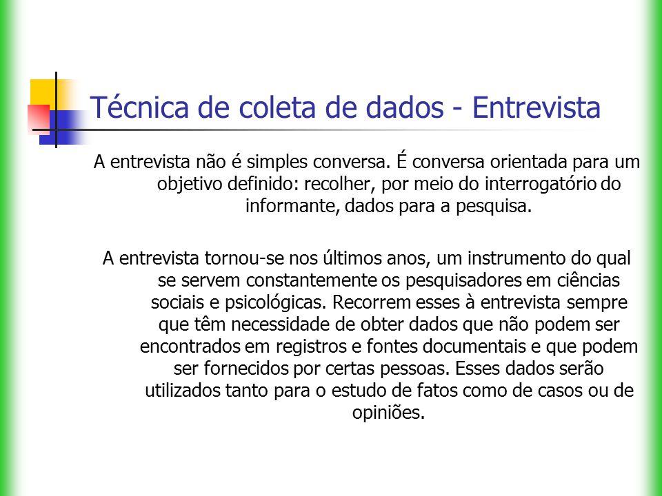 Técnica de coleta de dados - Entrevista A entrevista não é simples conversa. É conversa orientada para um objetivo definido: recolher, por meio do int