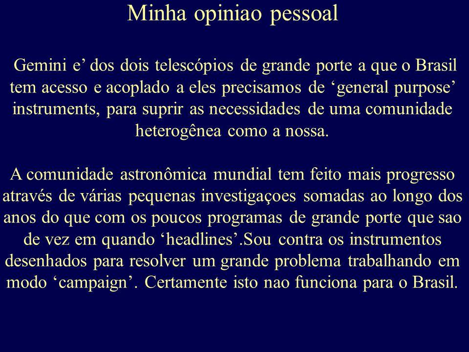 Minha opiniao pessoal Gemini e' dos dois telescópios de grande porte a que o Brasil tem acesso e acoplado a eles precisamos de 'general purpose' instruments, para suprir as necessidades de uma comunidade heterogênea como a nossa.