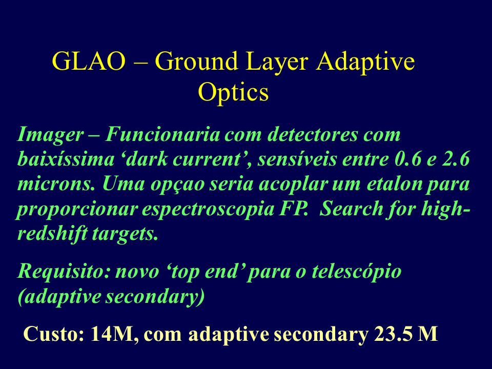 GLAO – Ground Layer Adaptive Optics Imager – Funcionaria com detectores com baixíssima 'dark current', sensíveis entre 0.6 e 2.6 microns.