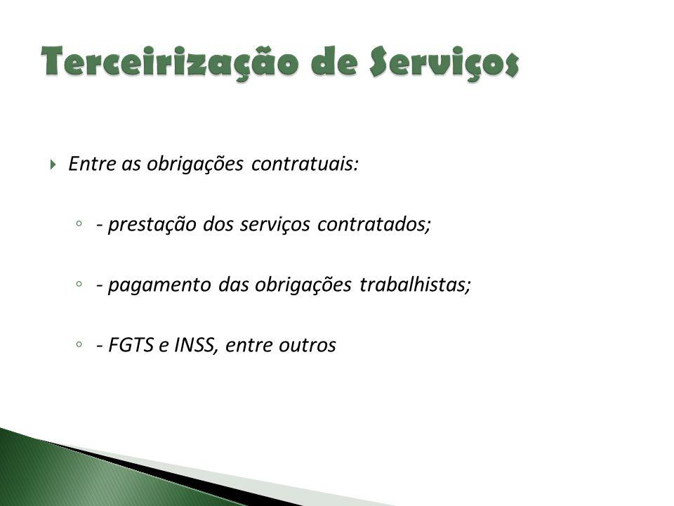  Entre as obrigações contratuais: ◦ - prestação dos serviços contratados; ◦ - pagamento das obrigações trabalhistas; ◦ - FGTS e INSS, entre outros