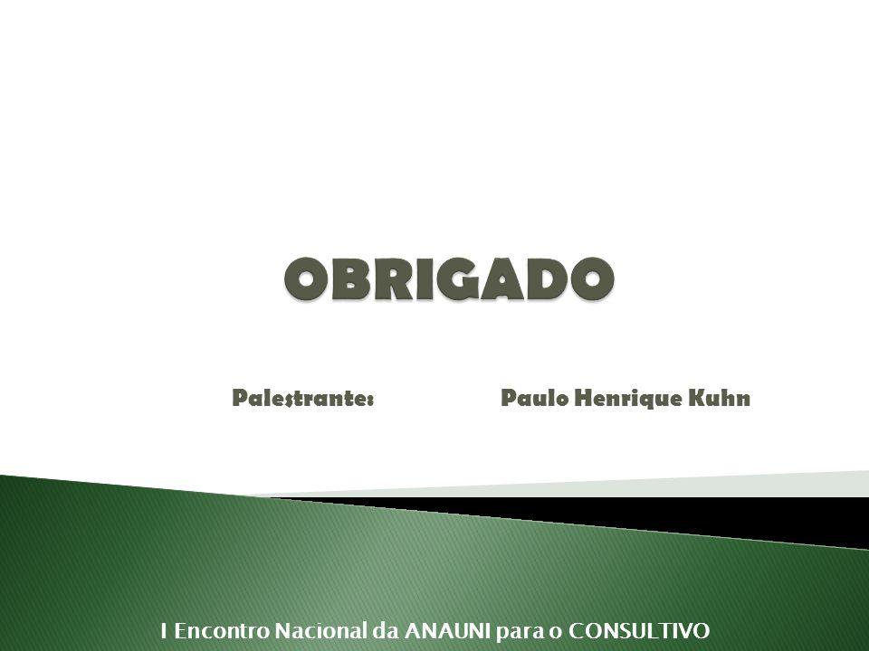 Palestrante: Paulo Henrique Kuhn I Encontro Nacional da ANAUNI para o CONSULTIVO