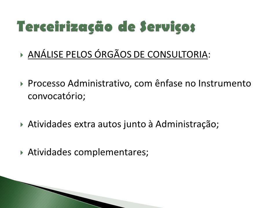  ANÁLISE PELOS ÓRGÃOS DE CONSULTORIA:  Processo Administrativo, com ênfase no Instrumento convocatório;  Atividades extra autos junto à Administraç