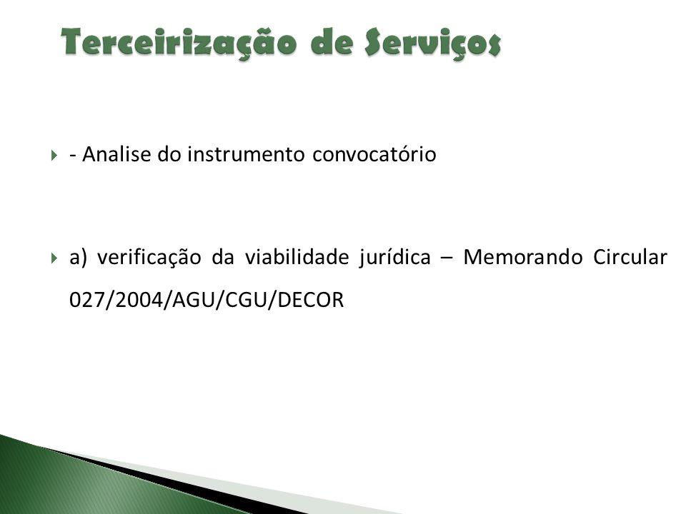  - Analise do instrumento convocatório  a) verificação da viabilidade jurídica – Memorando Circular 027/2004/AGU/CGU/DECOR