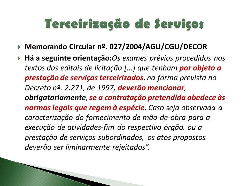  Memorando Circular nº. 027/2004/AGU/CGU/DECOR  Há a seguinte orientação:Os exames prévios procedidos nos textos dos editais de licitação [...] que