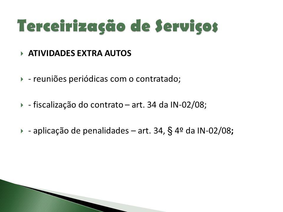  ATIVIDADES EXTRA AUTOS  - reuniões periódicas com o contratado;  - fiscalização do contrato – art. 34 da IN-02/08;  - aplicação de penalidades –