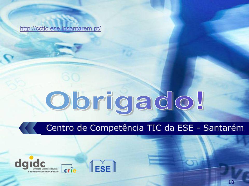 18 Centro de Competência TIC da ESE - Santarém http://cctic.ese.ipsantarem.pt/