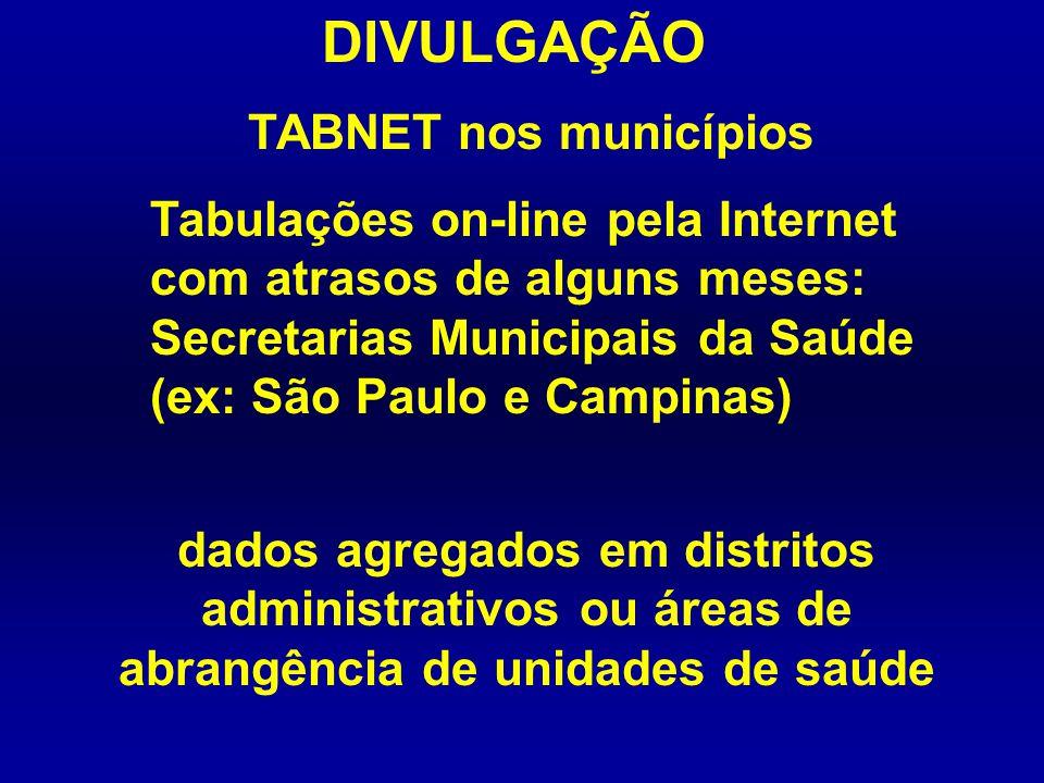 DIVULGAÇÃO Tabulações on-line pela Internet com atrasos de alguns meses: Secretarias Municipais da Saúde (ex: São Paulo e Campinas) dados agregados em