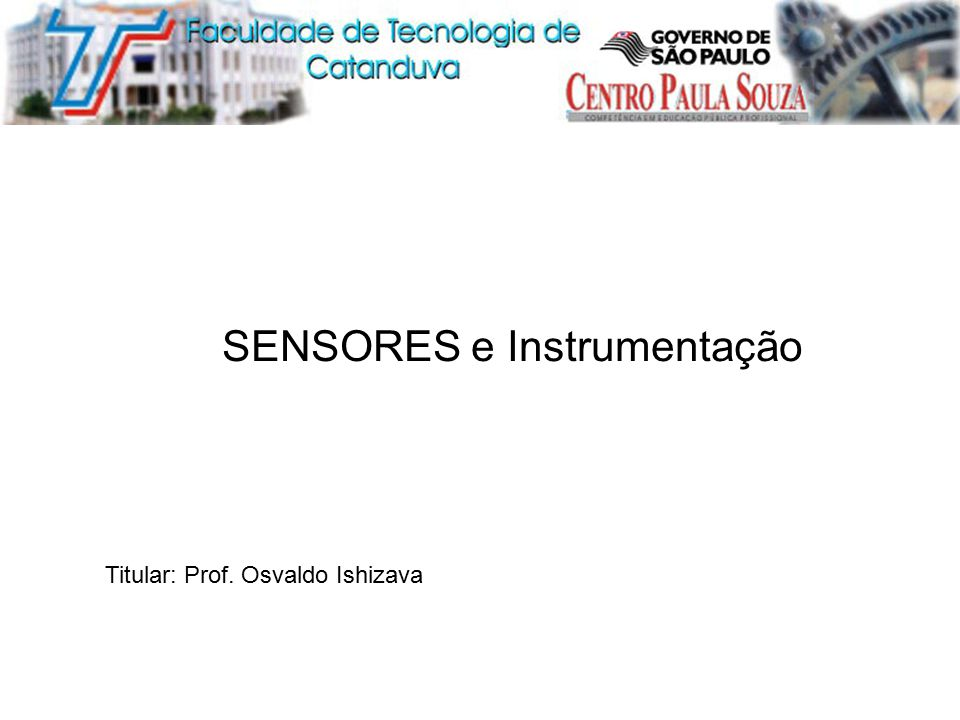 Titular: Prof. Osvaldo Ishizava SENSORES e Instrumentação