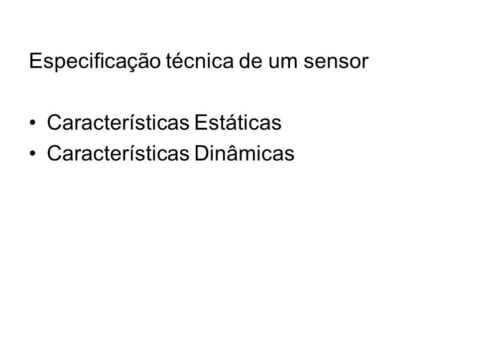 Especificação técnica de um sensor Características Estáticas Características Dinâmicas