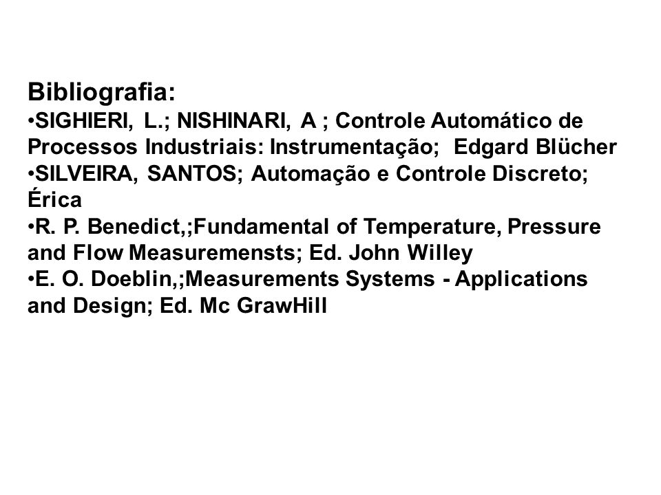 Bibliografia: SIGHIERI, L.; NISHINARI, A ; Controle Automático de Processos Industriais: Instrumentação; Edgard Blücher SILVEIRA, SANTOS; Automação e