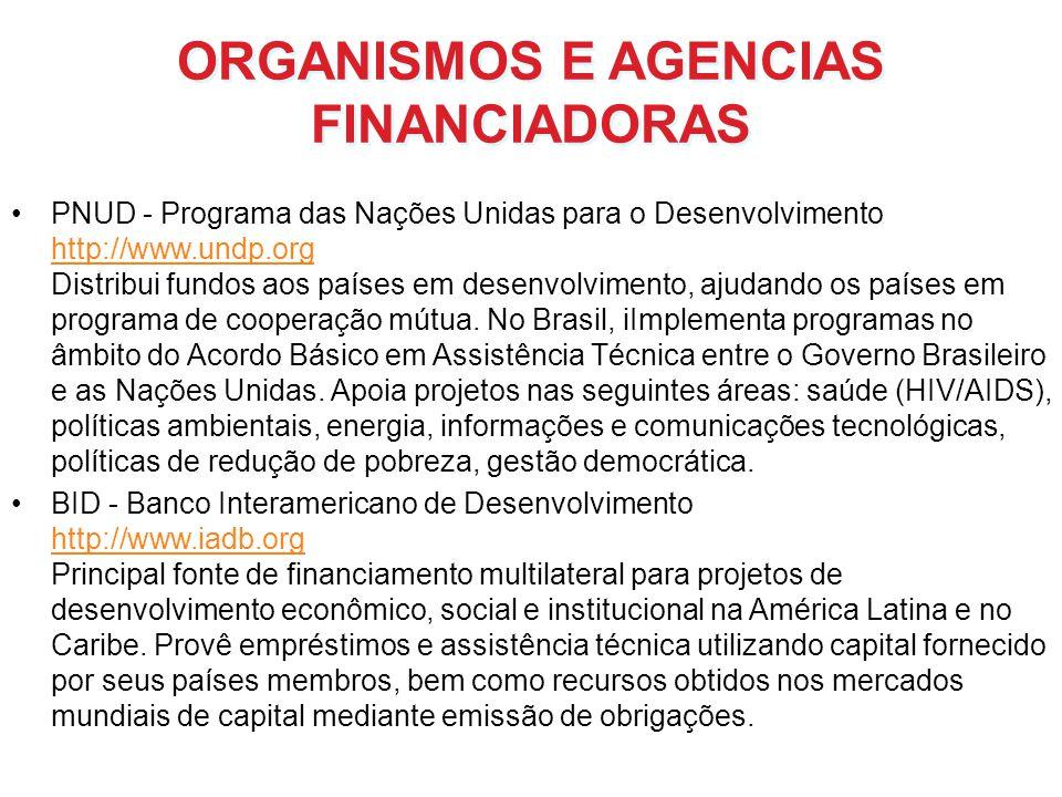 ORGANISMOS E AGENCIAS FINANCIADORAS PNUD - Programa das Nações Unidas para o Desenvolvimento http://www.undp.org Distribui fundos aos países em desenv