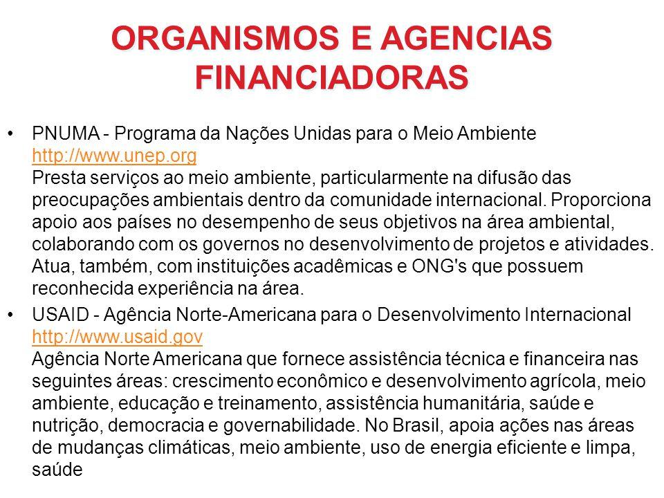 ORGANISMOS E AGENCIAS FINANCIADORAS PNUMA - Programa da Nações Unidas para o Meio Ambiente http://www.unep.org Presta serviços ao meio ambiente, parti