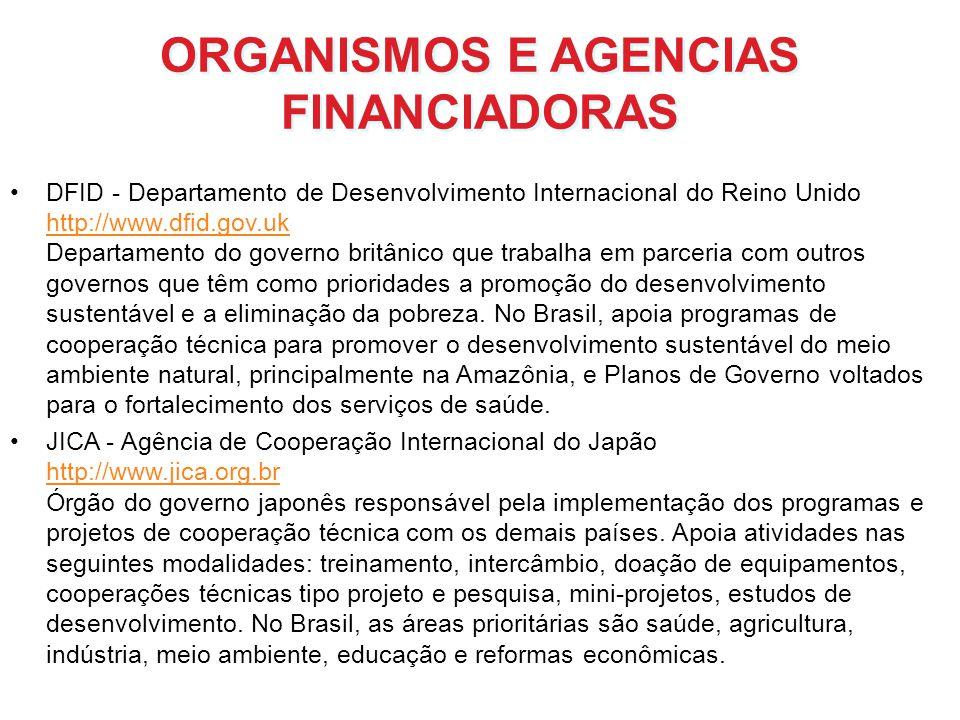 ORGANISMOS E AGENCIAS FINANCIADORAS DFID - Departamento de Desenvolvimento Internacional do Reino Unido http://www.dfid.gov.uk Departamento do governo