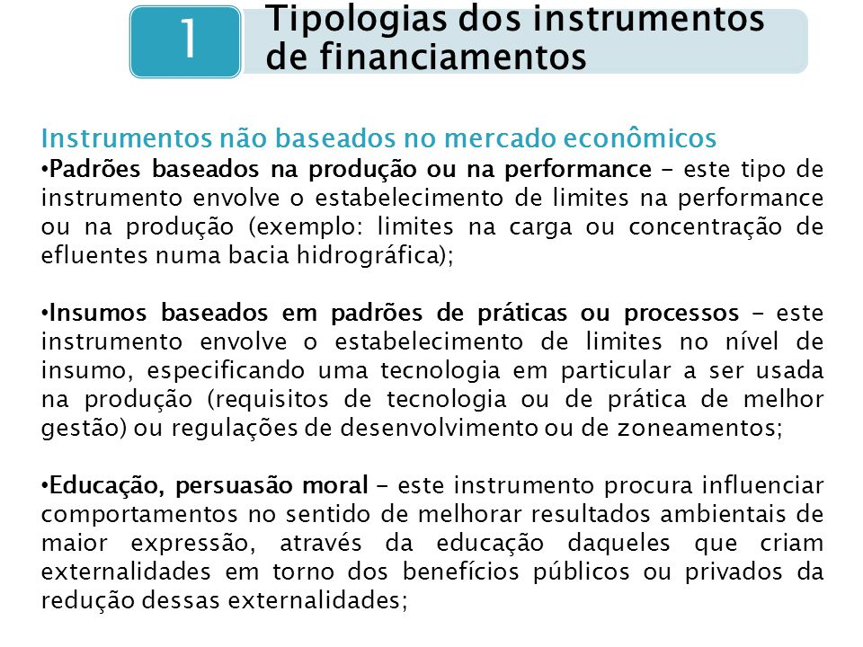 Tipologias dos instrumentos de financiamentos 1 Instrumentos não baseados no mercado econômicos Padrões baseados na produção ou na performance – este