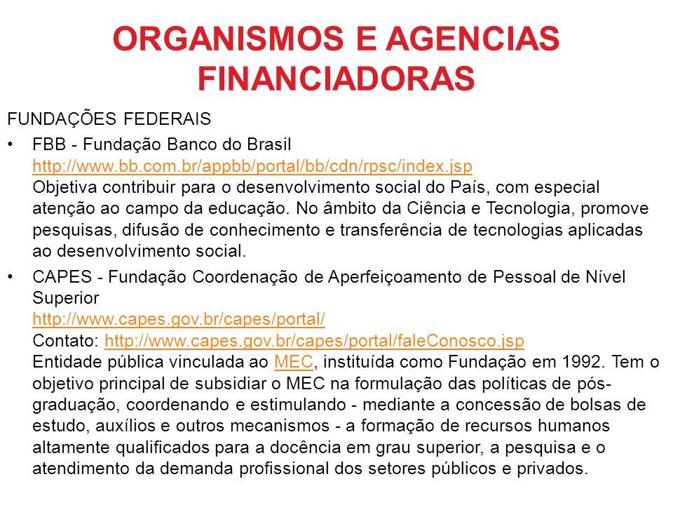 ORGANISMOS E AGENCIAS FINANCIADORAS FUNDAÇÕES FEDERAIS FBB - Fundação Banco do Brasil http://www.bb.com.br/appbb/portal/bb/cdn/rpsc/index.jsp Objetiva