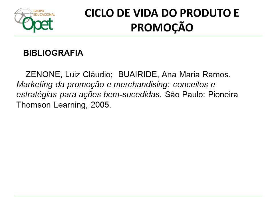 CICLO DE VIDA DO PRODUTO E PROMOÇÃO BIBLIOGRAFIA ZENONE, Luiz Cláudio; BUAIRIDE, Ana Maria Ramos. Marketing da promoção e merchandising: conceitos e e