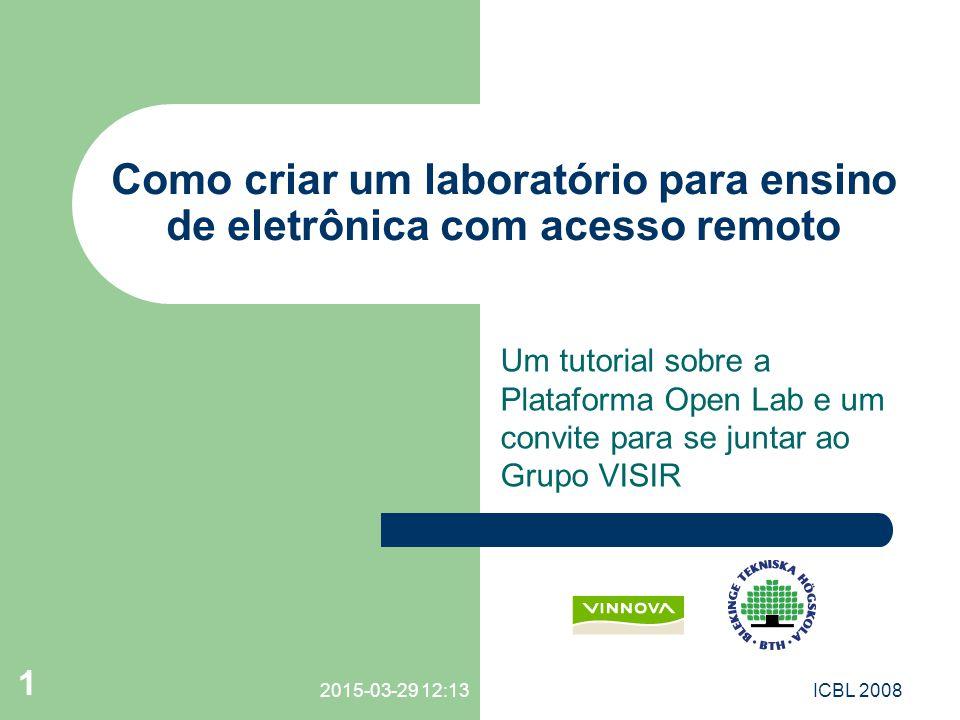 2015-03-29 12:15 1 ICBL 2008 Como criar um laboratório para ensino de eletrônica com acesso remoto Um tutorial sobre a Plataforma Open Lab e um convit
