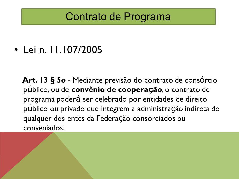 Lei n. 11.107/2005 Art. 13 § 5o - Mediante previsão do contrato de cons ó rcio p ú blico, ou de convênio de coopera ç ão, o contrato de programa poder