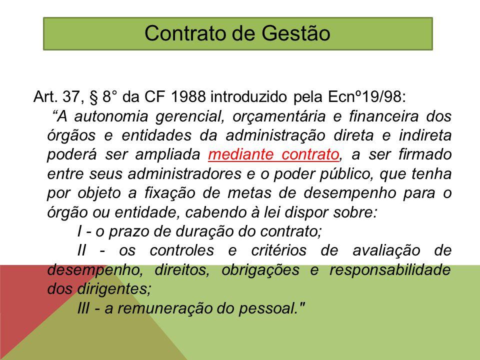 """Art. 37, § 8° da CF 1988 introduzido pela Ecnº19/98: """"A autonomia gerencial, orçamentária e financeira dos órgãos e entidades da administração direta"""