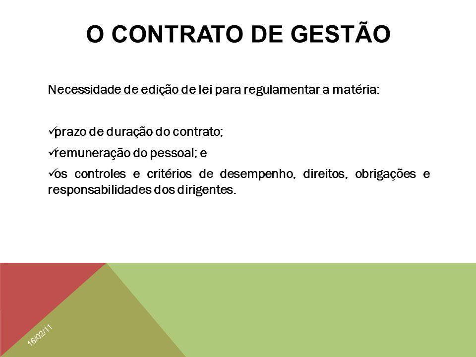 O CONTRATO DE GESTÃO Necessidade de edição de lei para regulamentar a matéria: prazo de duração do contrato; remuneração do pessoal; e os controles e