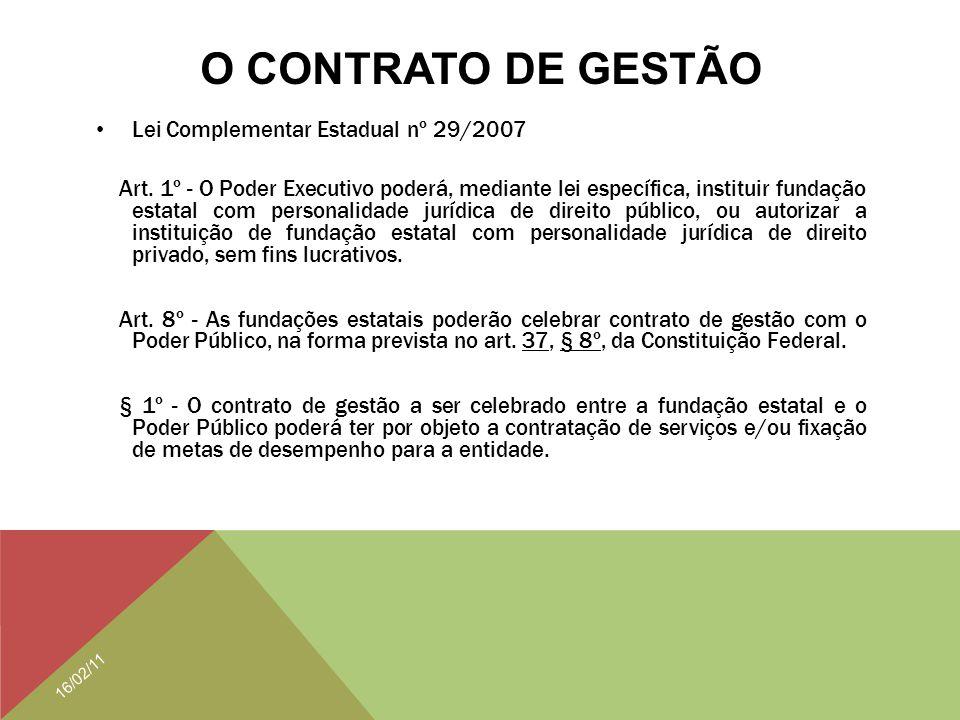 O CONTRATO DE GESTÃO Lei Complementar Estadual nº 29/2007 Art. 1º - O Poder Executivo poderá, mediante lei específica, instituir fundação estatal com