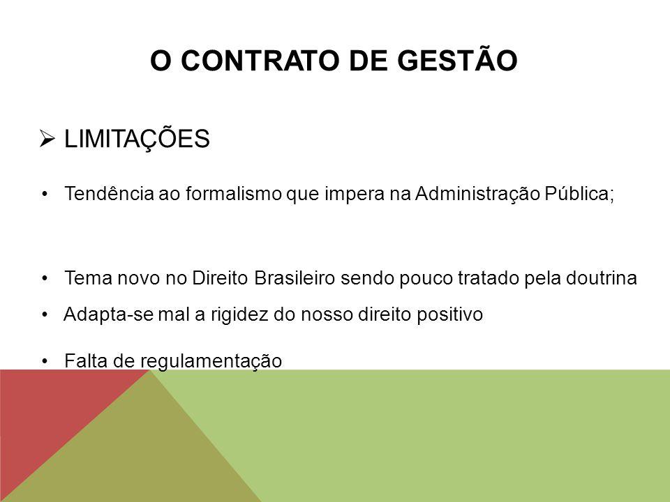 O CONTRATO DE GESTÃO  LIMITAÇÕES Tendência ao formalismo que impera na Administração Pública; Tema novo no Direito Brasileiro sendo pouco tratado pel