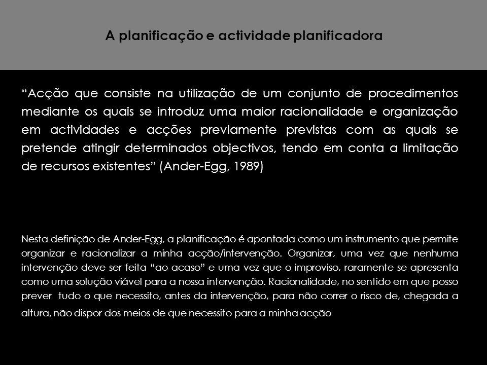"""A planificação e actividade planificadora """"Acção que consiste na utilização de um conjunto de procedimentos mediante os quais se introduz uma maior ra"""