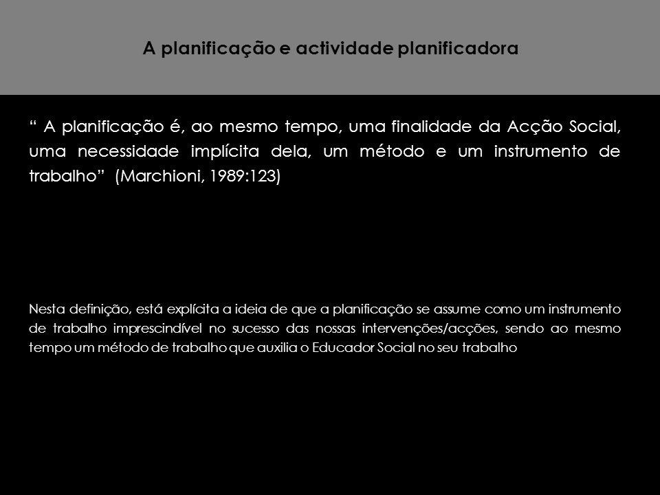"""A planificação e actividade planificadora """" A planificação é, ao mesmo tempo, uma finalidade da Acção Social, uma necessidade implícita dela, um métod"""