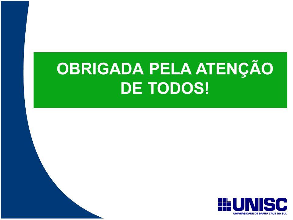 OBRIGADA PELA ATENÇÃO DE TODOS!