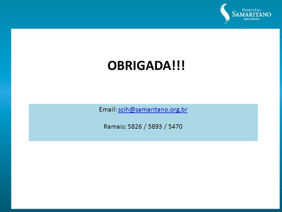 Email: scih@samaritano.org.brscih@samaritano.org.br Ramais: 5826 / 5893 / 5470 OBRIGADA!!!