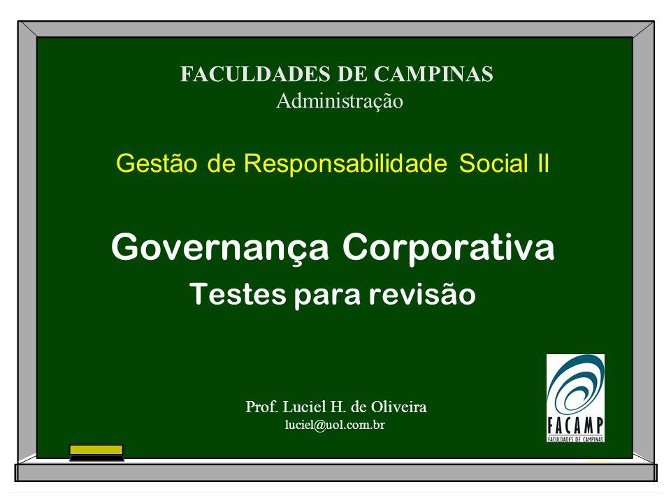 Gestão de Responsabilidade Social II Governança Corporativa Testes para revisão Prof. Luciel H. de Oliveira luciel@uol.com.br FACULDADES DE CAMPINAS A