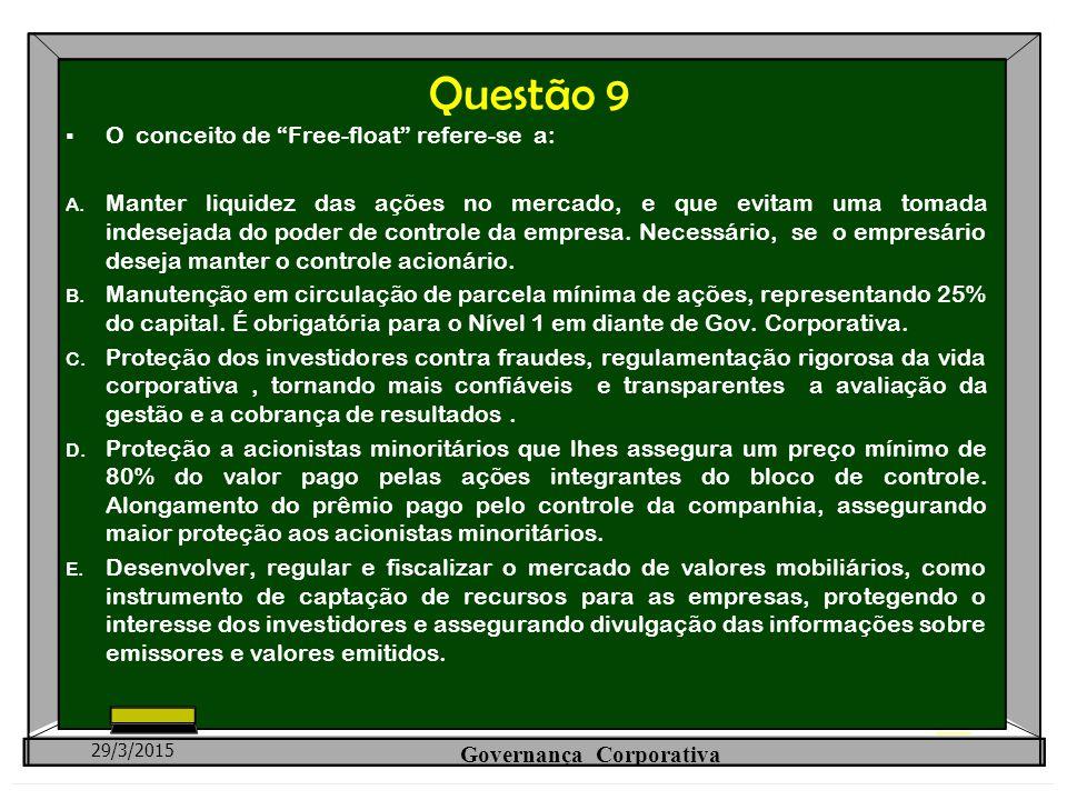 """Questão 9  O conceito de """"Free-float"""" refere-se a: A. Manter liquidez das ações no mercado, e que evitam uma tomada indesejada do poder de controle d"""