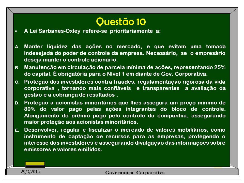 Questão 10  A Lei Sarbanes-Oxley refere-se prioritariamente a: A. Manter liquidez das ações no mercado, e que evitam uma tomada indesejada do poder d