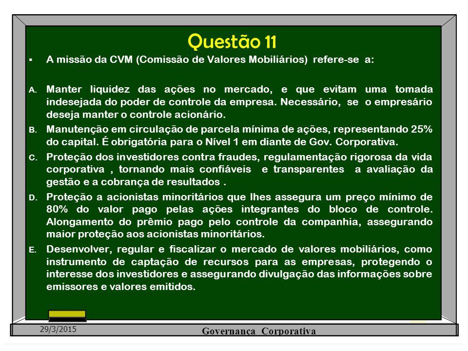 Questão 11  A missão da CVM (Comissão de Valores Mobiliários) refere-se a: A. Manter liquidez das ações no mercado, e que evitam uma tomada indesejad