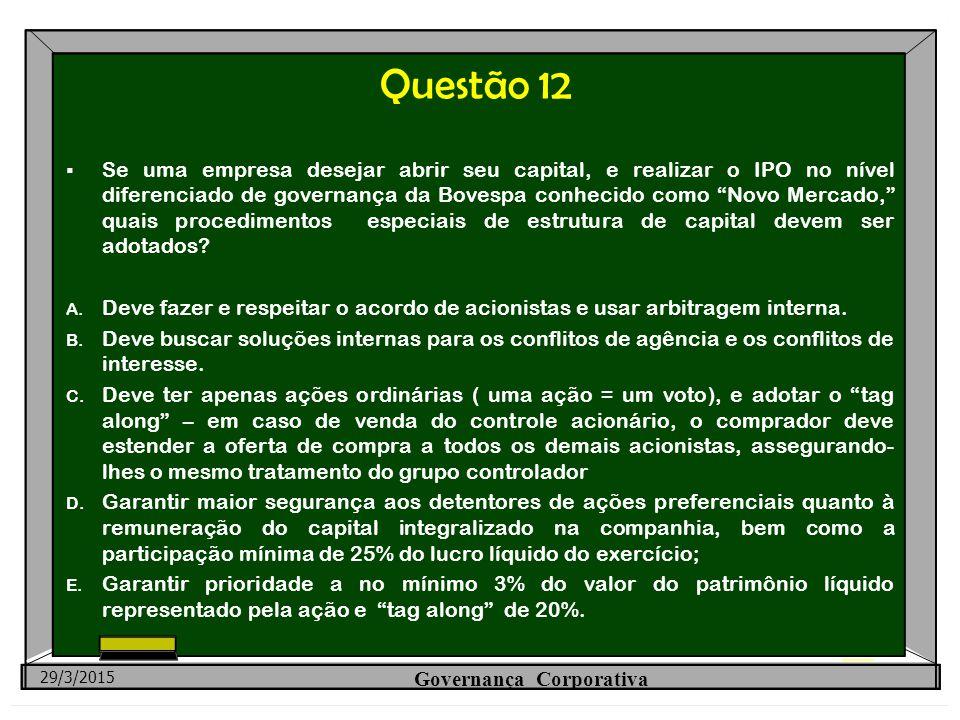 """Questão 12  Se uma empresa desejar abrir seu capital, e realizar o IPO no nível diferenciado de governança da Bovespa conhecido como """"Novo Mercado,"""""""