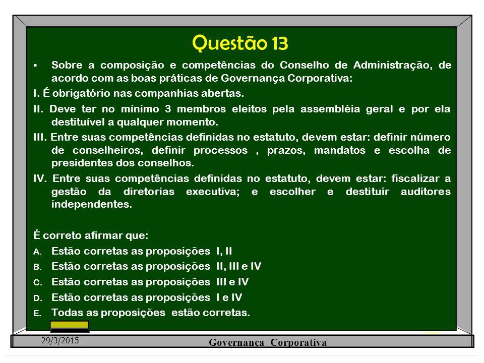 Questão 13  Sobre a composição e competências do Conselho de Administração, de acordo com as boas práticas de Governança Corporativa: I. É obrigatóri